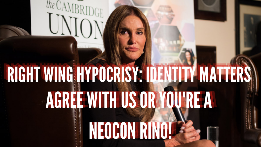 Right Wing Hypocrisy: Identity Matters; Agree or You're a NEOCON RINO